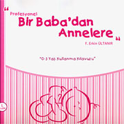 """""""PROFESYONEL BİR BABA'DAN ANNELERE"""""""